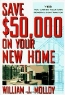 William J. Molloy. Save $50,000 on Your New Home : Yes! You Can Be Your Own General Contractor