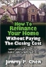 Jimmy P. Chen. How to Refinance Your Home Without Paying the Closing Cost