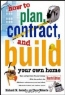 Richard M. Scutella. How to Plan, Contract and Build Your Own Home