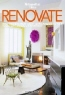 Fred Bernstein. Renovate: What the Pros Know About Giving New Life to Your House, Loft, Condo or Apartment