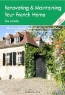 Joe Laredo. Renovating & Maintaining Your French Home, Third Edition: A Survival Handbook