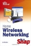 Joe Habraken. Home Wireless Networking in a Snap (Sams Teach Yourself in a Snap)