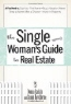 Donna Raskin, Susan Hawthorne. The Single Woman's Guide to Real Estate: All You Need to: Buy Your First Home, Buy a Vacation Home, Keep a Home After a Divorce, Invest in Property
