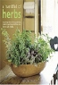 Barbara Segall, Louise Pickford, Rose Hammick. A Handful of Herbs: Inspiring Ideas for Gardening, Cooking, and Decorating Your Home With Herbs