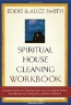 Eddie Smith, Alice Smith. Spiritual Housecleaning: Amazing Stories and Practical Steps on How to Protect Your Home and Family from Spiritual Pollution