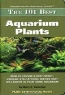 Mary E. Sweeney. The 101 Best Aquarium Plants: How to Choose Hardy, Vibrant, Eye-Catching Species That Will Thrive in Your Home Aquarium (Adventurous Aquarist Guide)